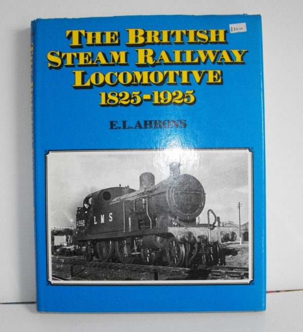"""ISBN 1 85170 103 6 (BOOKS) The British Steam Locomotives 1825-1925 390pp book ; E L Athrons technical text,many line drawings bk/wh photos 1987 11x8.5""""-0"""